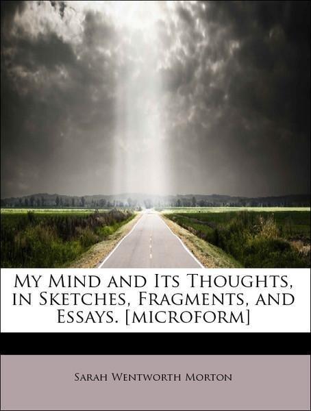My Mind and Its Thoughts, in Sketches, Fragments, and Essays. [microform] als Taschenbuch von Sarah Wentworth Morton