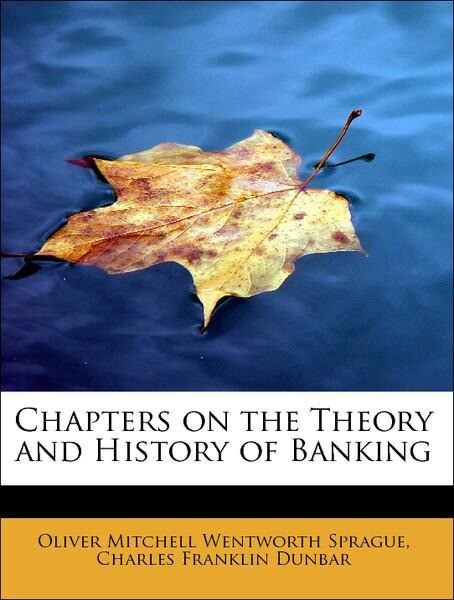 Chapters on the Theory and History of Banking als Taschenbuch von Oliver Mitchell Wentworth Sprague, Charles Franklin Du
