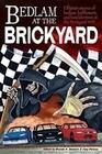 Bedlam at the Brickyard: 15 Stories of Bedlam, Bafflement and Bewilderment at the Brickyard 400