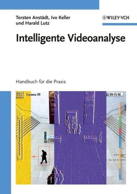 Intelligente Videoanalyse als Buch von Torsten Anstädt, Ivo Keller, Harald Lutz