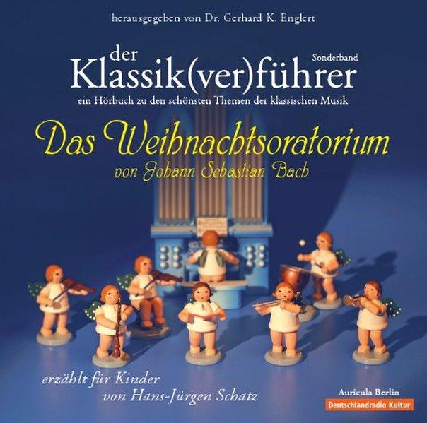 Der Klassik(ver)führer 8. Sonderband: Das Weihnachtsoratorium von J. S. Bach als Hörbuch