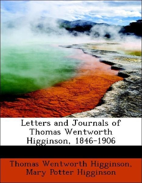 Letters and Journals of Thomas Wentworth Higginson, 1846-1906 als Taschenbuch von Thomas Wentworth Higginson, Mary Potte