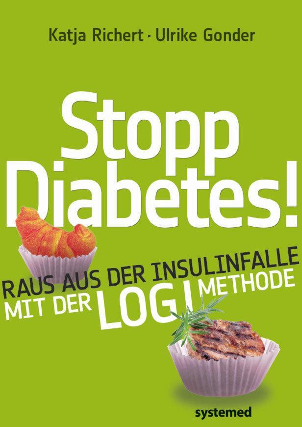 Stopp Diabetes - Raus aus der Insulinfalle dank der LOGI-Methode als Buch von Katja Richert, Ulrike Gonder