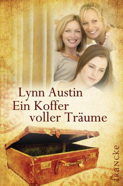 Ein Koffer voller Träume als Buch von Lynn Austin