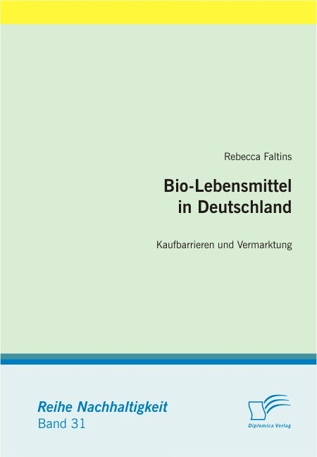 Bio-Lebensmittel in Deutschland: Kaufbarrieren und Vermarktung als Buch