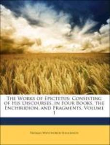 The Works of Epictetus: Consisting of His Discourses, in Four Books, the Enchiridion, and Fragments, Volume 1 als Tasche