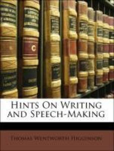 Hints On Writing and Speech-Making als Taschenbuch von Thomas Wentworth Higginson