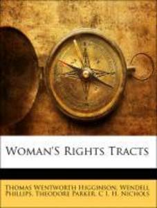 Woman'S Rights Tracts als Taschenbuch von Thomas Wentworth Higginson, Wendell Phillips, Theodore Parker, C I. H. Nichols