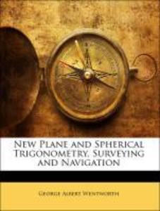 New Plane and Spherical Trigonometry, Surveying and Navigation als Taschenbuch von George Albert Wentworth