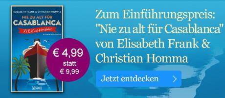 Zum Einführungspreis: Nie zu alt für Casablanca von Elisabeth Frank & Christian Homma bei eBook.de