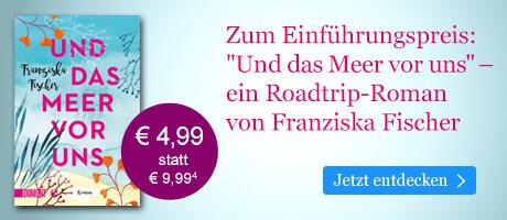 Zum Einführungspreis bei eBook.de:  Und das Meer vor uns von Franziska Fischer