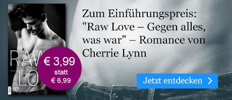 Zum Einführungspreis: Cherrie Lynn, Raw Love - Gegen alles, was war bei eBook.de