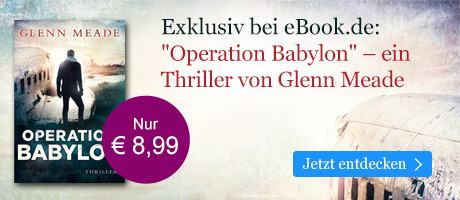 Exklusiv bei eBook.de: Exklusiv bei eBook.de: Operation Babylon von Glenn Meade