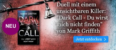 Dark Call - Du wirst mich nicht finden von Mark Griffin bei eBook.de