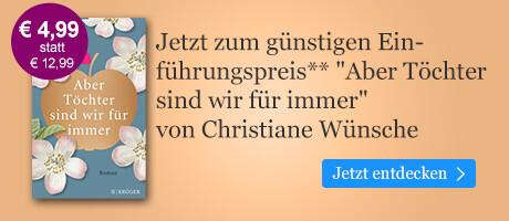 Zum Einführungspreis: Aber Töchter sind wir für immer von Christiane Wünsche bei eBook.de