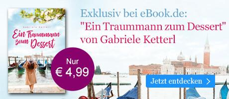 Exklusiv bei eBook.de: Ein Traummann zum Dessert von Gabriele Ketterl