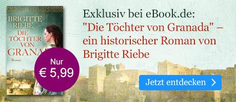 Exklusiv bei eBook.de: Die Töchter von Granada von Brigitte Riebe