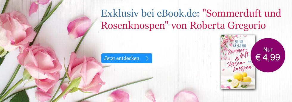 Exklusiv bei eBook.de: Roberta Gregorio, Sommerduft und Rosenknospen