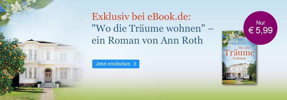 Exklusiv bei eBook.de: Wo die Träume wohnen von Ann Roth