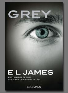 Grey - Fifty Shades of Grey von Christian selbst erzählt von E L James