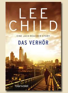 Eine Jack-Reacher Story: Das Verhör von Lee Child