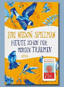 Heute schon für morgen träumen von Lori Nelson Spielman bei eBook.de
